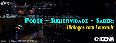 Poder - Subjetividade - Saber: diálogos com Foucault