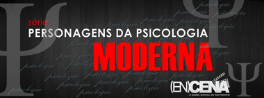 Personagens da Psicologia Moderna